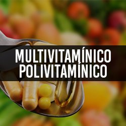 Multivitamínicos e Polivitamínicos