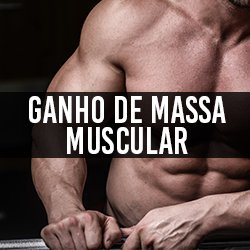 Ganho de Massa Muscular / Hipertrofia